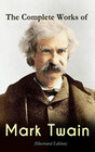 The Complete Works of Mark Twain (Illustrated Edition)