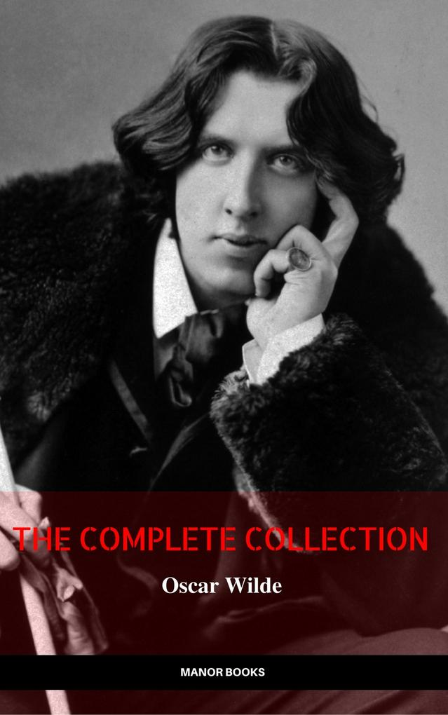 Oscar Wilde: The Complete Collection (The Greatest Writers of All Time) als eBook