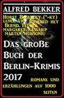 Das große Buch der Berlin-Krimis 2017 - Romane und Erzählungen auf 1000 Seiten