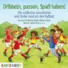Dribbeln, passen, Spaß haben! Die schönsten Geschichten und Lieder rund um den Fußball