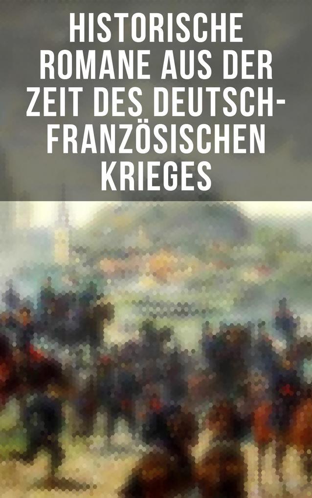 Historische Romane aus der Zeit des deutsch-französischen Krieges als eBook