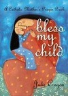 Bless My Child: A Catholic Mother's Prayer Book