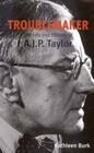 Troublemaker: The Life and History of A.J.P Taylor