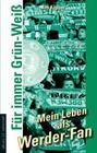 Für immer Grün-Weiß - Mein Leben als Werder-Fan