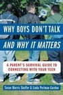 Why Boys Don't Talk--And Why It Matters: A Parent's Survival Guide to Connecting with Your Teen