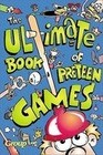 Ultimate Book of Preteen Games