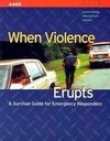 When Violence Erupts: A Survival Guide for Emergency Responders