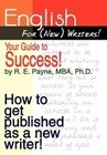 English for (New) Writers! Your Guide to Success!: How to Get Published as a New Writer!