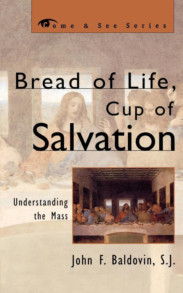 Bread of Life, Cup of Salvation: Understanding the Mass als Taschenbuch