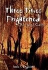 Three Times Frightened: The Second Coming
