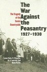 The War Against the Peasantry, 1927-1930: The Tragedy of the Soviet Countryside