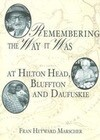 Remembering the Way It Was: At Hilton Head, Bluffton and Daufuskie