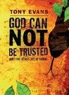 God Can Not Be Trusted: And Five Other Lies of Satan