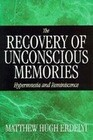 The Recovery of Unconscious Memories: Hypermnesia and Reminiscence