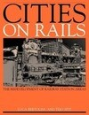 Cities on Rails: The Redevelopment of Railway Stations and Their Surroundings