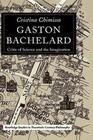 Gaston Bachelard: Critic of Science and the Imagination