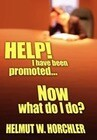 Help! I Have Been Promoted...Now What Do I Do?