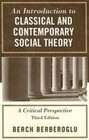 An Introduction to Classical and Contemporary Social Theory: A Critical Perspective