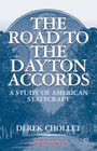 The Road to the Dayton Accords: A Study of American Statecraft