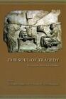 The Soul of Tragedy: Essays on Athenian Drama
