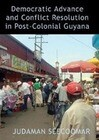 Democratic Advance and Conflict Resolution in Post Colonial Guyana