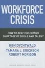 Workforce Crisis: How to Beat the Coming Shortage of Skills and Talent