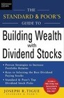 The Standard & Poor's Guide to Building Wealth with Dividend Stocks