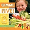 Gimme Five!: Kid-Friendly Recipes and Tips for Helping Your Child Enjoy Eating Fruits and Vegetables [With Stickers]