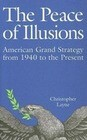 The Peace of Illusions: American Grand Strategy from 1940 to the Present