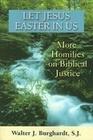 Let Jesus Easter in Us: More Homilies on Biblical Justice