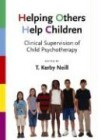 Helping Others Help Children: Clinical Supervision of Child Pyschotherapy