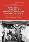 Towards a Comparative Political Economy of Unfree Labour: Case Studies and Debates