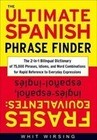 The Ultimate Spanish Phrase Finder: The 2-In-1 Bilingual Dictionary of 75,000 Phrases, Idioms, and Word Combinations for Rapid Reference