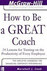 How to Be a Great Coach: 24 Lessons for Turning on the Productivity of Every Employee