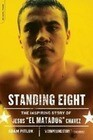 """Standing Eight: The Inspiring Story of Jesus """"El Matador"""" Chavez, Who Became Lightweight Champion of the World"""