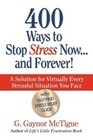 400 Ways to Stop Stress Now...and Forever!