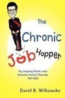 The Chronic Job Hopper: My Ongoing Battle with Attention Deficit Disorder 1969-2005