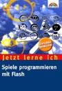 Jetzt lerne ich Spiele programmieren mit Flash