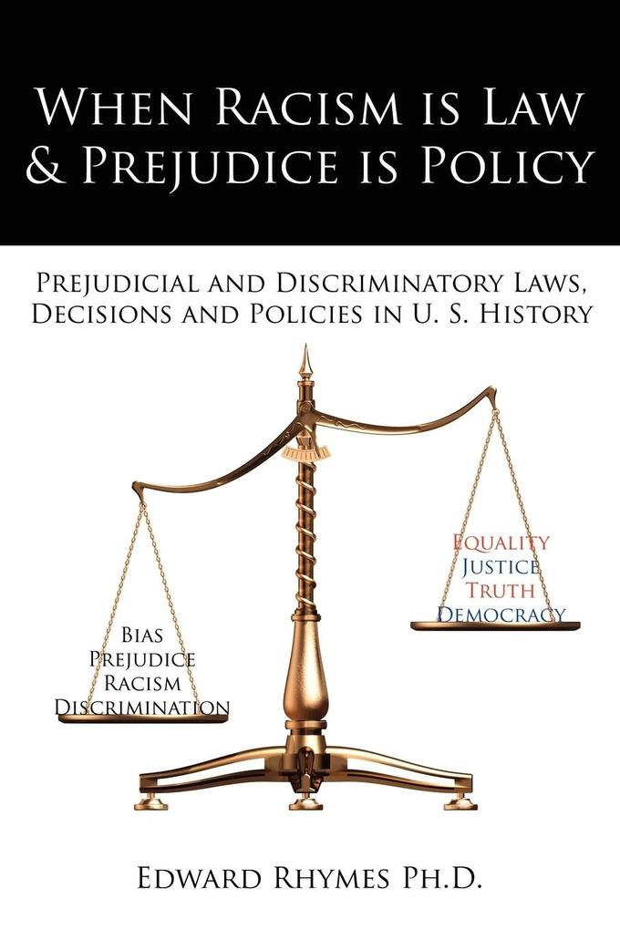 When Racism Is Law and Prejudice Is Policy: Prejudicial and Discriminatory Laws, Decisions and Policies in U. S. History als Taschenbuch