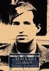 The Struggle for Liberty: Testimony of a Fighter