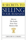 11 Secrets to Selling Your Business: Harvest the Profits from Your Business Sale