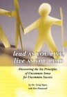 Lead as You Live, Live as You Lead: Discovering the Six Principles of Uncommon Sense for Uncommon Success