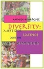 Diversity: Mestizos, Latinos and the Promise of Possibilities