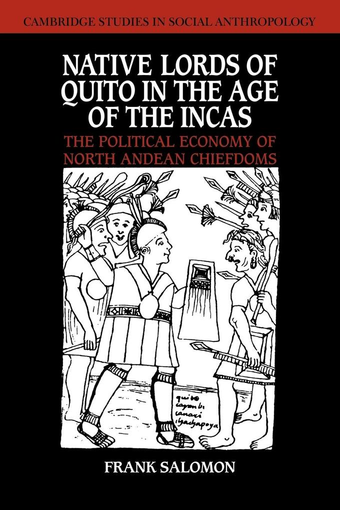 Native Lords of Quito in the Age of the Incas: The Political Economy of North Andean Chiefdoms als Taschenbuch