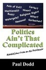 Politics Ain't That Complicated: Revelations from an Old Professor