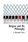 Bergson and His Philosophy