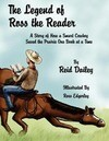 The Legend of Ross the Reader: A Story of How a Smart Cowboy Saved the Prairie One Book at a Time