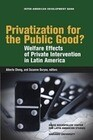 Privatization for the Public Good?: Welfare Effects of Private Intervention in Latin America