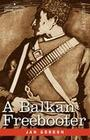 A Balkan Freebooter: Being the True Exploits of the Serbian Outlaw and Comitaj Petko Moritch