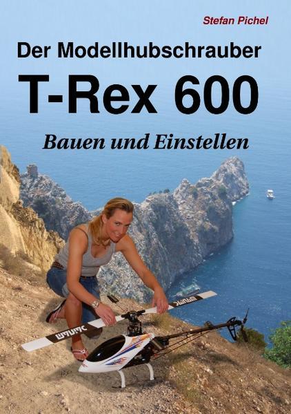 Der Modellhubschrauber T-Rex 600 als Buch